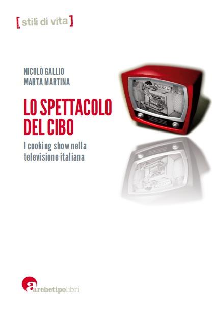 """Nicolò Gallio, Marta Martina, """"Lo spettacolo del cibo. I cooking show nella televisione italiana"""""""
