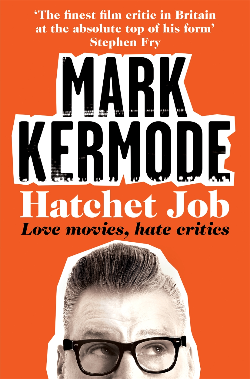 """Hatchet Job: Love Movies, Hate Critics"" is published by Picador."