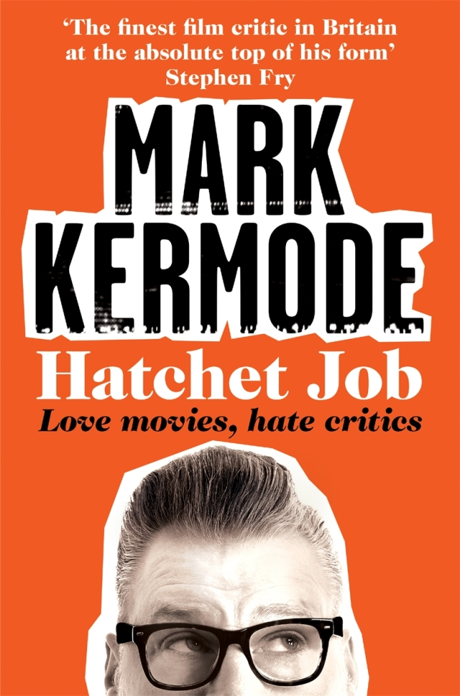"""""""Hatchet Job: Love Movies, Hate Critics"""" is published by Picador."""